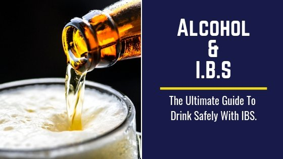 IBS And Alcohol: The Ultimate Guide To Drink Safely With IBS.