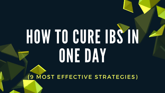 How To Cure IBS In One Day (9 most effective strategies)
