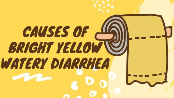 bright yellow watery diarrhea
