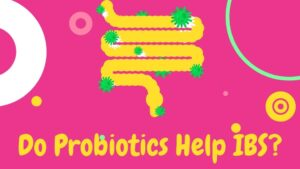 do probiotics help IBS